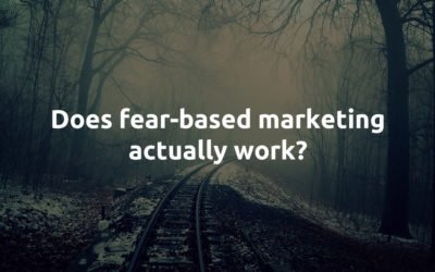 Should We Use Fear In Our Marketing?